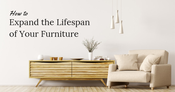 How to Expand the Lifespan of Your Furniture