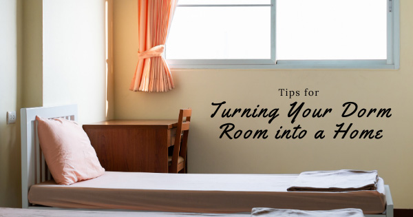Tips for Turning Your Dorm Room into a Home