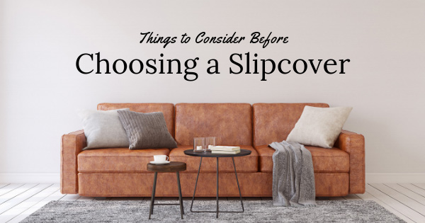 Things to Consider Before Choosing a Slipcover